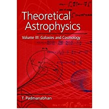 [(Theoretical Astrophysics: Volume 3, Galaxies and Cosmology: v. 3)] [Author: T. Padmanabhan] published on (October, 2005)
