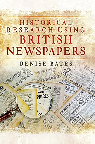 Historical Research Using British Newspapers por Denise Bates