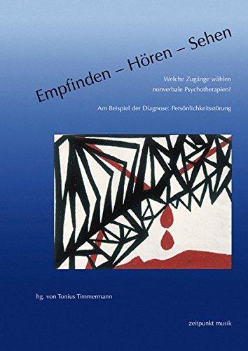 Empfinden – Hören – Sehen. Welche Zugänge wählen nonverbale Psychotherapien?: Am Beispiel der Diagnose: Persönlichkeitsstörung (zeitpunkt musik)