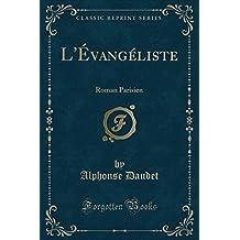 L'Evangeliste: Roman Parisien (Classic Reprint)