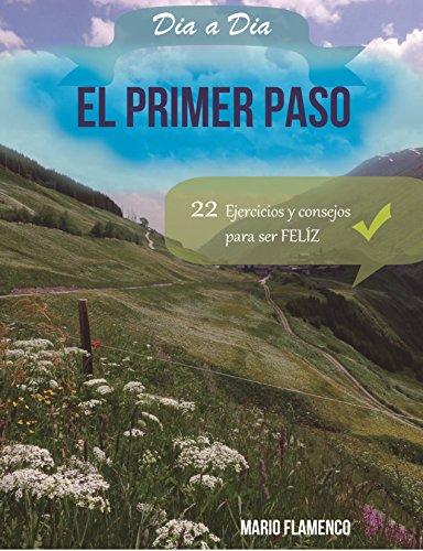 El Primer Paso: 22 EJERCICIOS Y CONSEJOS PARA SER FELIZ (CREER DÍA A DÍA nº 2) por Mario José Flamenco Rivas