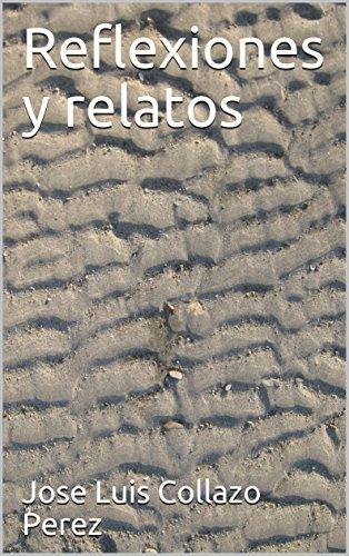 Reflexiones y relatos por Jose Luis Collazo Perez