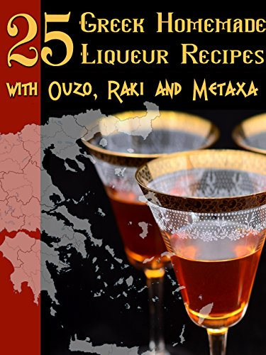 25-greek-homemade-liqueur-recipes-with-ouzo-raki-and-metaxa-english-edition