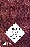 Jesus Menschensohn: Seine Worten und Taten , berichtet von Menschen, die ihn kannten - Khalil Gibran