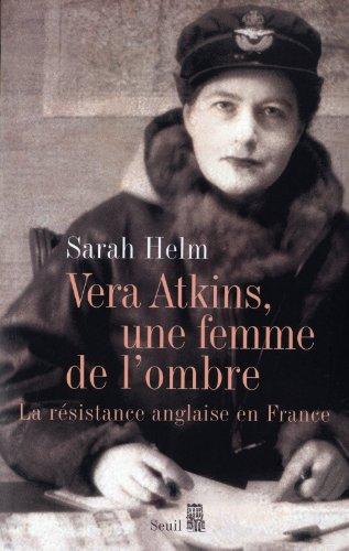 Vera Atkins, une femme de l'ombre : La résistance anglaise en France par Sarah Helm