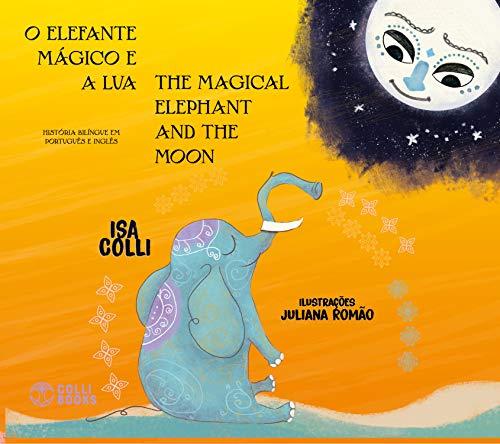 O elefante mágico e a lua - The magical elephant and the moon (Portuguese Edition)