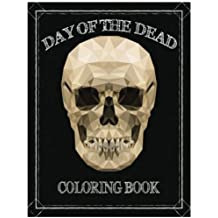"""Day of the Dead Coloring Book: Día de los Muertos For Grown-Ups Tattoo Coloring Book 8.5x11"""" 67 Pages"""