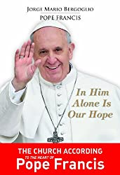 In Him Alone Is Our Hope: Spiritual Exercises Given to His Brothe Bishops in the Manner of Saint Ignatius of Loyola