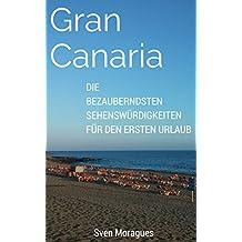 Reiseführer Gran Canaria - Das Wichtigste für den ersten Urlaub im Paradies: Gran Canaria´s wichtigste Sehenswürdigkeiten, die traumhaftesten Strände und ... Essen (Abenteuer Gran Canaria 3)