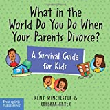 What in the World Do You Do When Your Parents Divorce?: A Survival Guide for Kids (Laugh & Learn (Free Spirit Publishing))
