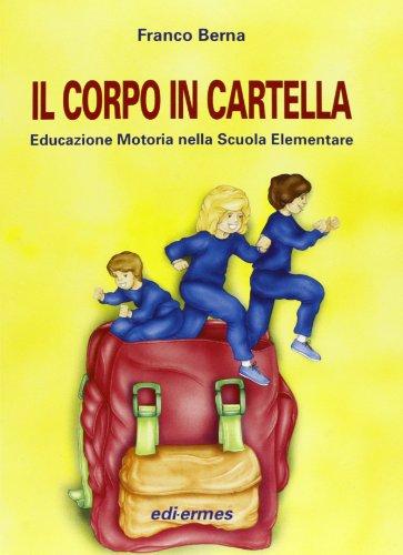 Il corpo in cartella. Educazione motoria nella scuola elementare. Con CD