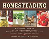 Homesteading: A Backyard Guide To: Growing Your Own Food, Canning, Keeping Chickens, Generating Your Own Energy, Crafting, Herbal Me