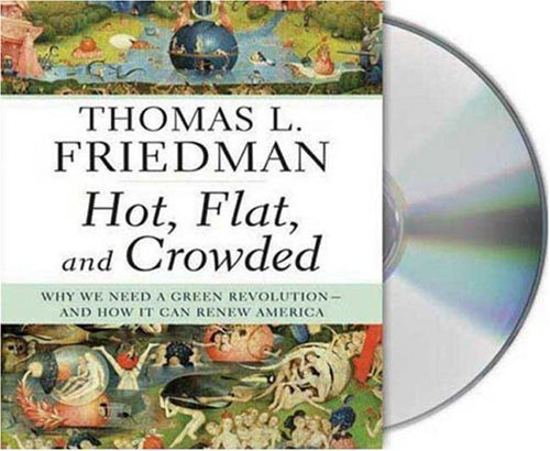 Hot, Flat, and Crowded: Why We Need a Green Revolution--and How It Can Renew America by Thomas L. Friedman (2008-09-08)