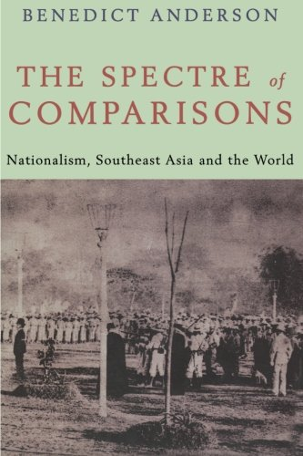 The Spectre of Comparisons: Nationalism, Southeast Asia, and the World: Politics, Culture and the Nation