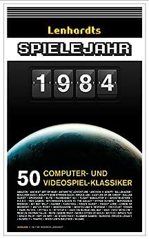 Lenhardts Spielejahr 1984: 50 Computer- und Videospiel-Klassiker von [Lenhardt, Heinrich]