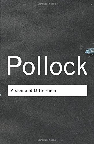 Vision and Difference: Feminism, Femininity and Histories of Art (Routledge Classics) by Griselda Pollock (2003-04-24)