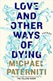 [(Love and Other Ways of Dying: Essays)] [Author: Michael Paterniti] published on (March, 2015)