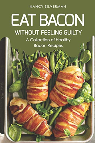 Eat Bacon Without Feeling Guilty: A Collection of Healthy Bacon Recipes Turkey Covered Dish