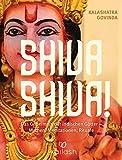 Shiva Shiva!: Das Geheimnis der indischen Götter ? Mythen, Meditationen, Rituale - Kalashatra Govinda