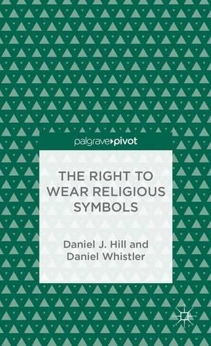 The Right to Wear Religious Symbols (Palgrave Pivot) by Daniel J. Hill (2013-10-02)