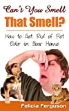 Can't You Smell That Smell? How to Get Rid of Pet Odor in Your Home