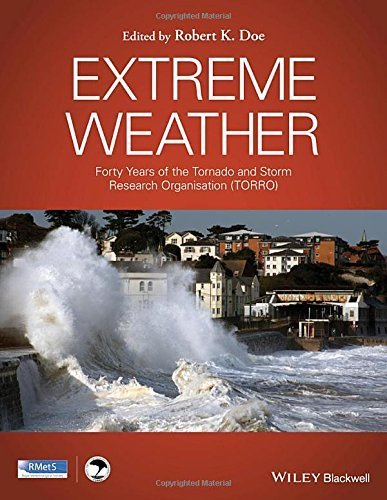 Extreme Weather: Forty Years of the Tornado and Storm Research Organisation (TORRO) by Robert K. Doe (2015-12-07)