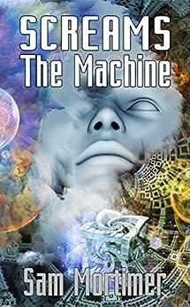 Screams The Machine (English Edition) di [Mortimer, Sam]