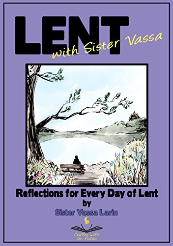 Lent with Sister Vassa: Reflections for Every Day of Lent (English Edition)