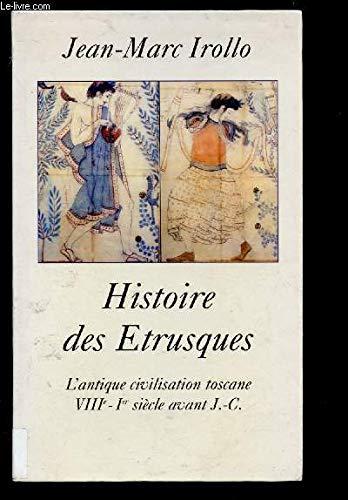Histoire des Étrusques : L'antique civilisation toscane, VIIIe-Ier siècle av. J.C