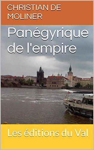 Panégyrique de l'empire: Les éditions du Val par [de MOLINER, Christian]