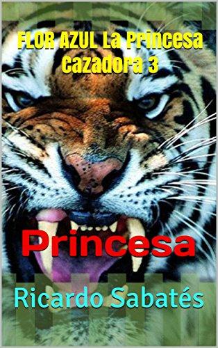 FLOR AZUL La Princesa Cazadora 3: Princesa por Ricardo Sabatés