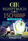 GIN Rezeptbuch: Das große Gin Buch mit über 150 leckeren Cocktail Rezepten - Gin selber machen...