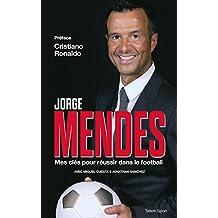 Jorge Mendes, mes clés pour réussir dans le football