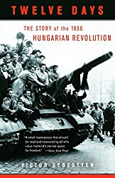 Twelve Days: The Story of the 1956 Hungarian Revolution (Vintage)