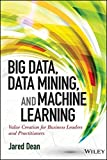 Big Data, Data Mining, and Machine Learning: Value Creation for Business Leaders and Practitioners (SAS Institute Inc)