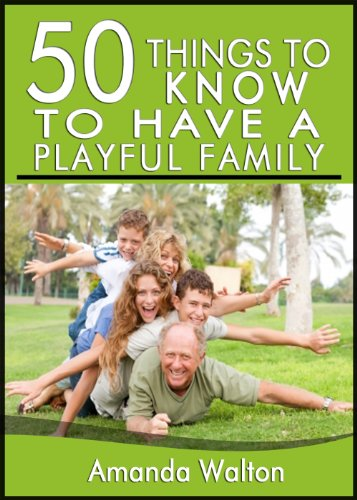 50 Things to Know About Having a Playful Family: Tips and Tricks to Connect with Your Family and Be Away from Technology (English Edition)