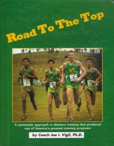Road to the Top: A Systematic Approach to Training Distance Runners by Joe I. Vigil (1995-11-02)