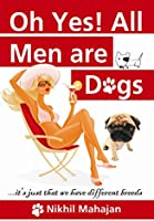 Ohh Yes! All Men are Dogs