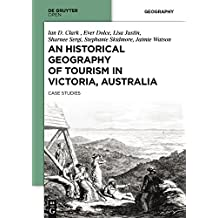 An Historical Geography of Tourism in Victoria, Australia: Case Studies