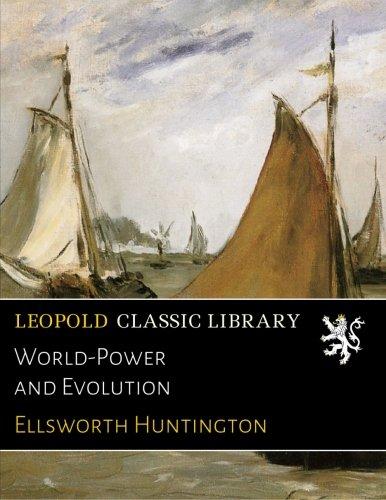 World-Power and Evolution por Ellsworth Huntington