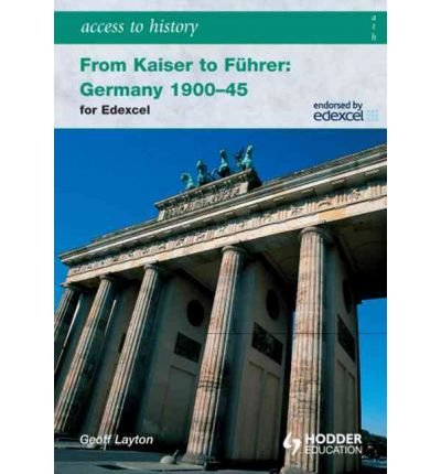 By Geoff Layton ( Author ) [ Access to History: From Kaiser to Fuhrer: Germany 1900-1945 for Edexcel Access to History By Feb-2010 Paperback