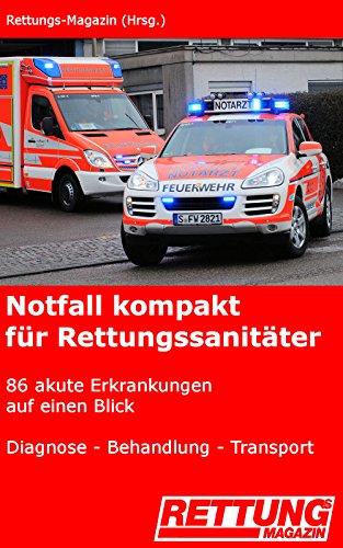 Notfall kompakt für Rettungssanitäter: 86 akute Erkrankungen auf einen Blick: Diagnose - Behandlung - Transport