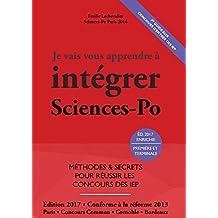 Je Vais Vous Apprendre à Intégrer Sciences Po - EDITION 2017 - Méthodes et secrets pour réussir les concours des IEP (Prépa Sciences Po / Prépa IEP)