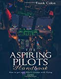 The Aspiring Pilots Handbook: How to Get Your Pilot's License With Flying Colors