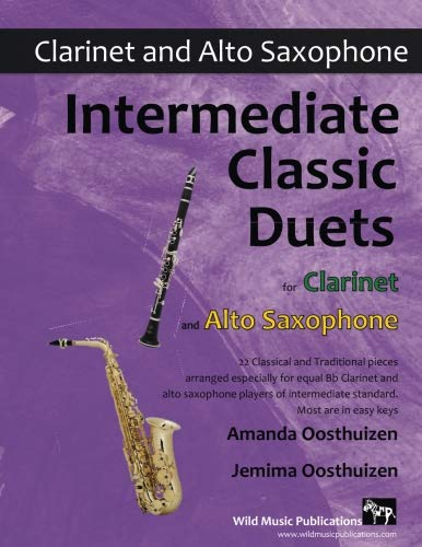 Intermediate Classic Duets for Clarinet and Alto Saxophone: 22 classical and traditional melodies for equal Bb Clarinet and Alto Sax players of intermediate standard. Most are in easy keys. por Amanda Oosthuizen