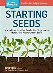 Starting Seeds: How to Grow Healthy, Productive Vegetables, Herbs, and Flowers from Seed. A Storey BASICS?? Title by Barbara W. Ellis (2013-01-15)