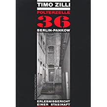 Folterzelle 36 Berlin-Pankow: Erlebnisbericht einer Stasi-Haft
