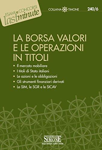 La Borsa Valori e le Operazioni in Titoli: Il mercato mobiliare - I titoli di Stato italiani - Le azioni e le obbligazioni - Gli strumenti finanziari derivati - Le SIM, le SGR e le SICAV (Il timone)