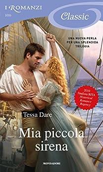 Mia piccola sirena (I Romanzi classic) (Trilogia The Wanton Dairymaid Vol. 2) di [Dare, Tessa]
