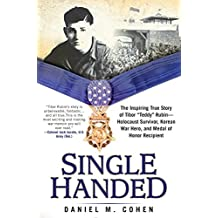 "Single Handed: The Inspiring True Story of Tibor ""Teddy"" Rubin--Holocaust Survivor, Korean War Hero, and Medal of Honor Recipient (English Edition)"